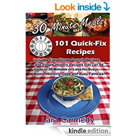 30 Minute Meals 101 Quick-Fix Recipes - Includes Easy Dinner / Lunch Recipes, and Simple Healthy Recipes that can be made in 30 Minutes or Less for Busy Moms, Working Dads and Busy Families!