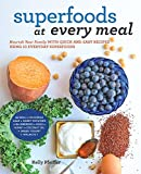 Superfoods at Every Meal: Nourish Your Family with Quick and Easy Recipes Using 10 Everyday Superfoods: * Quinoa * Chickpeas * Kale * Sweet Potatoes * ... Greek Yogurt * Walnuts (Superfoods for Life)
