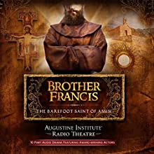 Brother Francis: The Barefoot Saint of Assisi Radio/TV Program by  Augustine Institute, Tim Gray, Paul McCusker Narrated by  full cast