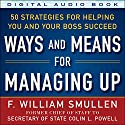 Ways and Means of Managing Up: 50 Strategies for Helping You and Your Boss Succeed (       UNABRIDGED) by F. William Smullen Narrated by Kevin Young
