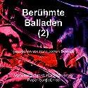Berühmte Balladen 2 Hörbuch von Heinrich Heine, Johann Wolfgang von Goethe, Theodor Fontane Gesprochen von: Hans Jochim Schmidt