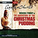 The Adventure of the Christmas Pudding (Dramatised) Radio/TV Program by Agatha Christie Narrated by John Moffat, Donald Sinden, Sian Phillips
