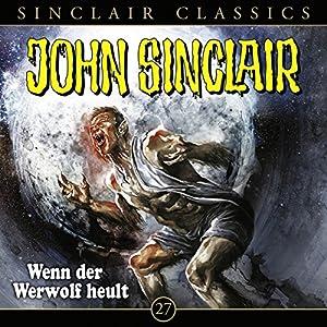 Wenn der Werwolf heult (John Sinclair Classics 27) Hörspiel