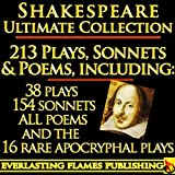 William Shakespeare Complete Works Ultimate Collection: 213 Plays, Poems, Sonnets, Poetry including the 16 rare, hard-to-g...