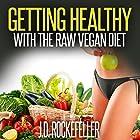 Getting Healthy with the Raw Vegan Diet Hörbuch von J.D. Rockefeller Gesprochen von: Edward A. Haver IV