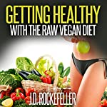 Getting Healthy with the Raw Vegan Diet | J.D. Rockefeller
