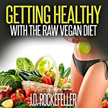 Getting Healthy with the Raw Vegan Diet Audiobook by J.D. Rockefeller Narrated by Edward A. Haver IV