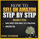 How to Sell on Amazon Step by Step, 2 Titles: Make Money from Kindle Self-Publishing + Amazon FBA Hörbuch von Ryan Stephens Gesprochen von: John Alan Martinson Jr.