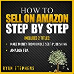 How to Sell on Amazon Step by Step, 2 Titles: Make Money from Kindle Self-Publishing + Amazon FBA | Ryan Stephens