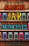 MASON JAR MUNCHIES (MEALS): Delicious & Easy Mason Jar Meals For Everyday