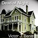 Dead of Night (       UNABRIDGED) by Victor J. Banis Narrated by Guy Veryzer