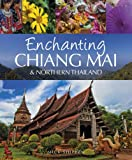 Mick Shippen Enchanting Chiang Mai & Northern Thailand (Enchanting Series)