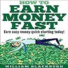 How to Earn Money Fast: Earn Easy Money Quick Starting Today! Hörbuch von William Blackburn Gesprochen von: Paul Stefano