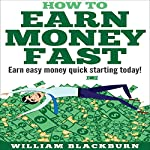 How to Earn Money Fast: Earn Easy Money Quick Starting Today! | William Blackburn