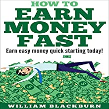 How to Earn Money Fast: Earn Easy Money Quick Starting Today! Audiobook by William Blackburn Narrated by Paul Stefano