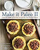Make it Paleo II: Over 150 New Grain-Free Recipes for the Primal Palate