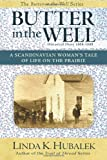 Butter in the Well: A Scandinavian Womans Tale of Life on the Prairie (Butter in the Well Series) (Volume 1)