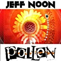 Pollen (       UNABRIDGED) by Jeff Noon Narrated by Maggie Mash