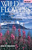 John G. Trelawny Wild Flowers of the Yukon, Alaska & Northwestern Canada