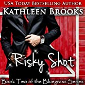 Risky Shot: Bluegrass, Book 2 | Kathleen Brooks