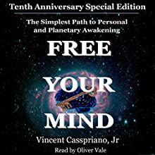 Tenth Anniversary Special Edition - The Simplest Path to Personal and Planetary Awakening: Free Your Mind Audiobook by Vincent Casspriano Jr Narrated by Oliver Vale