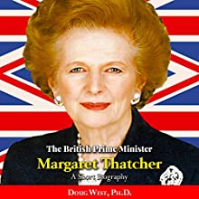 The British Prime Minister Margaret Thatcher: A Short Biography Audiobook by Doug West Narrated by Gregory Diehl
