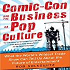 Comic-Con and the Business of Pop Culture: What the World's Wildest Trade Show Can Tell Us About the Future of Entertainment Hörbuch von Rob Salkowitz Gesprochen von: Colby Elliott