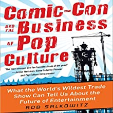 Comic-Con and the Business of Pop Culture: What the World's Wildest Trade Show Can Tell Us About the Future of Entertainment Audiobook by Rob Salkowitz Narrated by Colby Elliott