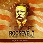 Theodore Roosevelt: The President That Changed America | Nicky Thomas