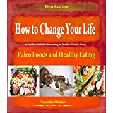 How to Change Your Life - Paleo Foods and Healthy Eating ~ Vencislav Hristov