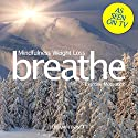 Breathe - Mindfulness Weight Loss: Exercise Motivation: Mindfulness Meditation Speech by Benjamin P Bonetti Narrated by Benjamin P Bonetti
