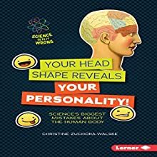 Your Head Shape Reveals Your Personality!: Science's Biggest Mistakes About the Human Body Audiobook by Christine Zuchora-Walske Narrated by  Intuitive