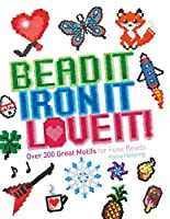 Bead It, Iron It, Love It!: Over 300 Great Motifs for Fuse Beads