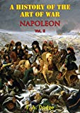 Napoleon; A History Of The Art Of War, From The Beginning Of The French Revolution To The End Of The Eighteenth Century Vol  II [Illustrated Edition]