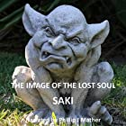 The Image of the Lost Soul Hörbuch von  Saki Gesprochen von: Phillip J Mather