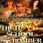 Super Spies and the High School Bomber | Lisa Orchard