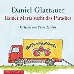 Rainer Maria sucht das Paradies | Daniel Glattauer