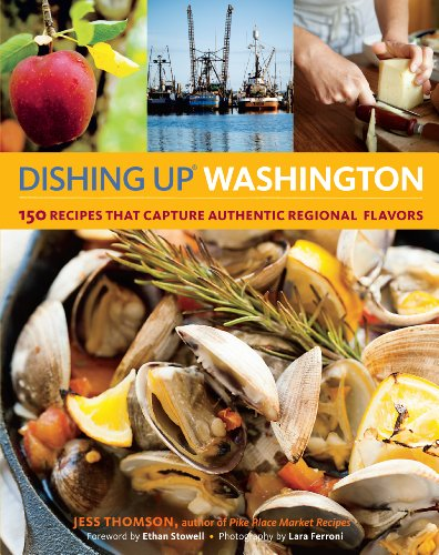 Dishing Up® Washington: 150 Recipes That Capture Authentic Regional Flavors by Jess Thomson