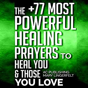 The +77 Most Powerful Healing Prayers to Heal You & Those You Love Audiobook