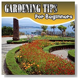 Easy Gardening for Beginners - a Lovely Garden of Your Own