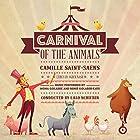 Carnival of the Animals Hörspiel von Camille Saint-Saëns, Camille Saint-Saëns - composer, Ogden Nash - libretto, Lalo Schifrin - composer Gesprochen von:  full cast, Mona Golabek - instrumental, Reneé Golabek-Kaye - instrumental
