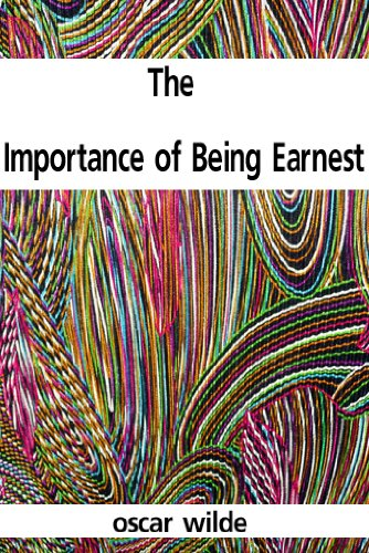 Oscar Wilde - The Importance of Being Earnest (English Edition)