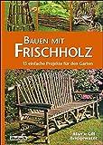 Bauen-mit-Frischholz-15-einfache-Projekte-fr-den-Garten