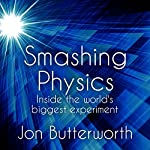 Smashing Physics: Inside the Discovery of the Higgs Boson (       UNABRIDGED) by Jon Butterworth Narrated by Jonathan Keeble