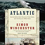 Atlantic: Great Sea Battles, Heroic Discoveries, Titanic Storms,and a Vast Ocean of a Million Stories | Simon Winchester