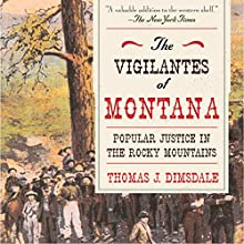 The Vigilantes of Montana: Popular Justice in the Rocky Mountains (       UNABRIDGED) by Thomas J. Dimsdale Narrated by Steve Coulter