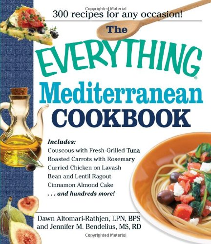 The Everything Mediterranean Cookbook: An Enticing Collection of 300 Healthy, Delicious Recipes from the Land of Sun and Sea (Everything: Cooking)