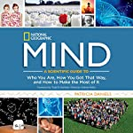Mind: A Scientific Guide to Who You Are, How You Got That Way, and How to Make the Most of It | Patricia Daniels