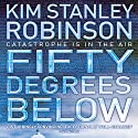 Fifty Degrees Below: Science in the Capital, Book 2 (       UNABRIDGED) by Kim Stanley Robinson Narrated by Peter Ganim, Kim Stanley Robinson