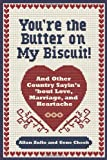 img - for You're the Butter on My Biscuit!: And Other Country Sayin's 'bout Love, Marriage, and Heartache book / textbook / text book
